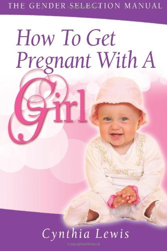 9781480081925: How To Get Pregnant With A Girl: The Gender Selection Manual