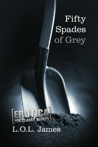 9781480084353: Fifty Spades of Grey: A Parody: Erotica for classy blokes