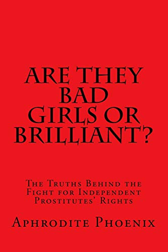 9781480085343: Are They Bad Girls or Brilliant?: The Truths Behind the Fight for Independent Prostitutes' Rights