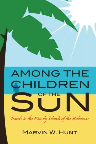 9781480085497: Among the Children of the Sun: Travels In the Family Islands of the Bahamas