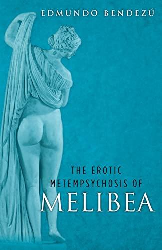 The Erotic Metempsychosis of Melibea (Paperback): Edmundo Bendezu