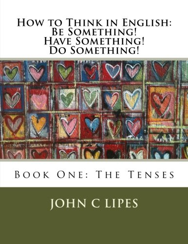 9781480085923: How to Think in English: Be Something! Have Something! Do Something!: Book One: The Tenses