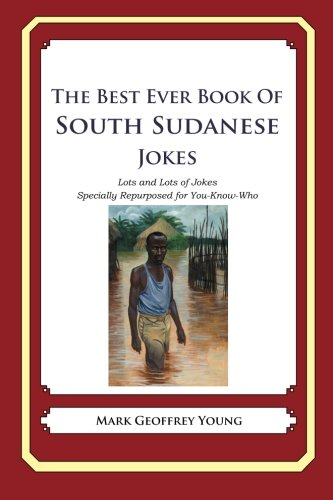 9781480088481: The Best Ever Book of South Sudanese Jokes: Lots and Lots of Jokes Specially Repurposed for You-Know-Who