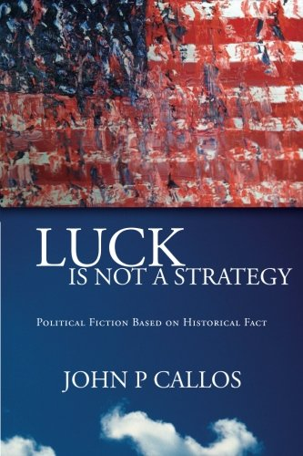 9781480089211: Luck is not a Strategy: Political Fiction Based on Historical Fact (Volume 1)