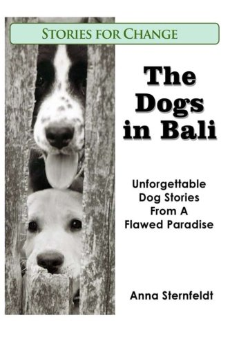 9781480090354: The Dogs in Bali: Unforgettable Dog Stories from A Flawed Paradise (Volume 1)