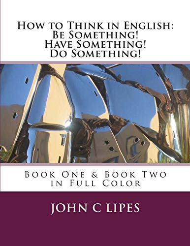 9781480092358: How to Think in English: Be Something! Have Something! Do Something!: Book One & Two in Full Color