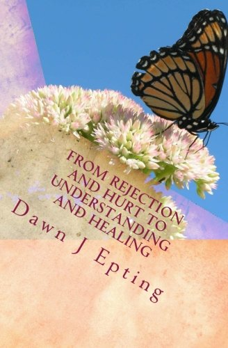 9781480097704: From Rejection and Hurt to Understanding and Healing