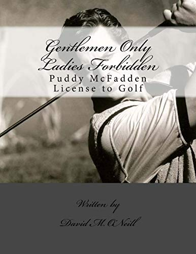 9781480098206: Gentlemen Only Ladies Forbidden - The Invincible Tale of the Great Mighty Puddy: Gentlemen Only Ladies Forbidden - The Invincible Tale