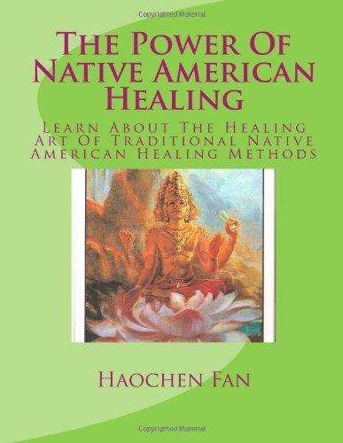 9781480100091: The Power Of Native American Healing: Learn About The Healing Art Of Traditional Native American Healing Methods