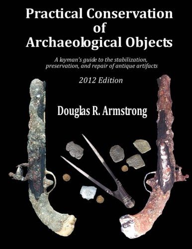 9781480100558: Practical Conservation of Archaeological Objects: A layman's guide to the stabilization, preservation, and repair of antique artifacts (Volume 1)