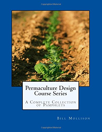 Permaculture Design Course Series: A Complete Collection of Pamphlets (1480101389) by Bill Mollison
