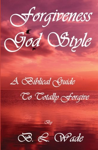 9781480101746: Forgiveness God Style: A Biblical Guide To Totally Forgive