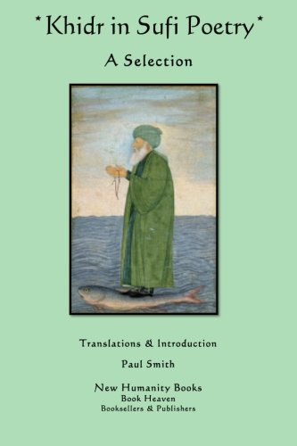 Khidr in Sufi Poetry: A Selection: Smith, Paul