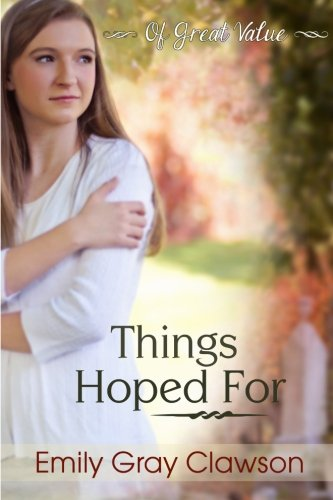 Things Hoped For: Of Great Value: Clawson, Emily Gray