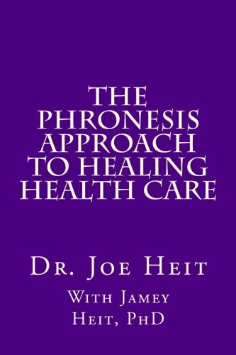 9781480108844: The Phronesis Approach to Healing Health Care