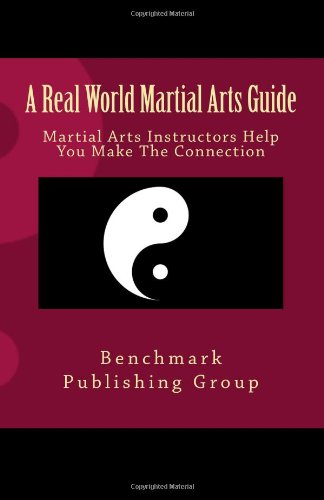 9781480109032: A Real World Martial Arts Guide: Martial Arts Instructors Help You Make The Connection
