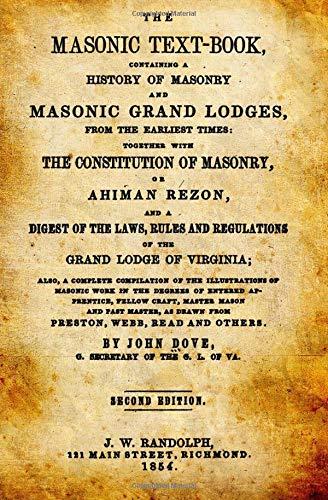 The Masonic Text-Book: Containing A History Of: John Dove