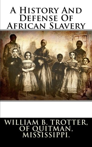 9781480109537: A History And Defense Of African Slavery