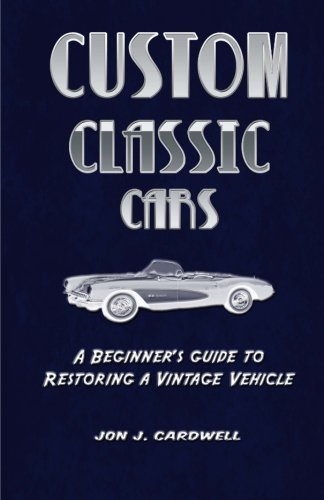 9781480110809: Custom Classic Cars: A Beginner's Guide to Restoring a Vintage Vehicle
