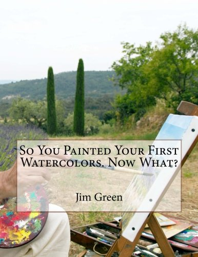 9781480111004: So You Painted Your First Watercolors. Now What?