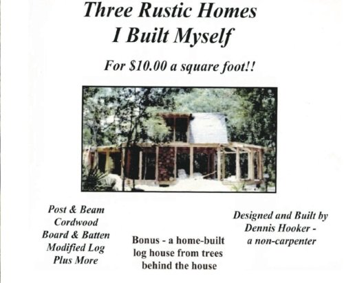 Rustic Homes I Built w/ Chainsaw -: Dennis A. Hooker