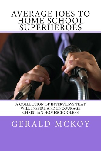 9781480113855: Average Joes To Home School Superheroes: A Collection of Interviews that will Inspire and Encourage Christian Homeschoolers (Volume 1)