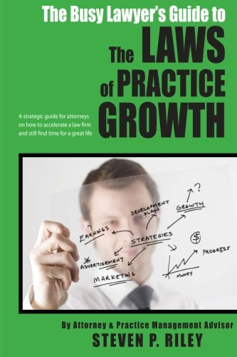9781480116757: The Busy Lawyer's Guide to the Laws of Practice Growth: A strategic guide for attorneys on how to accelerate a law firm and still find time for a great life. (Volume 1)
