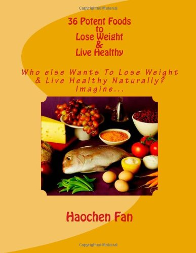 9781480117204: 36 Potent Foods to Lose Weight & Live Healthy: Who Else Wants To Lose Weight & Live Healthy Naturally?