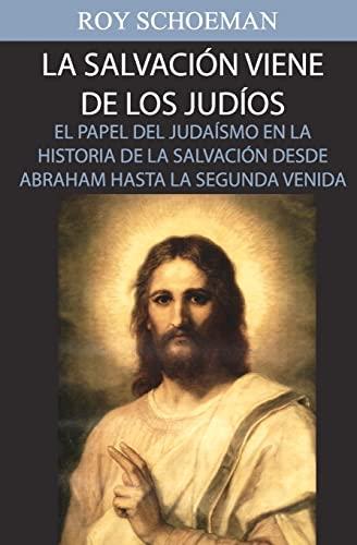 La Salvacion Viene de los Judios: El Papel del judaismo en la Historia de la Salvacion desde ...