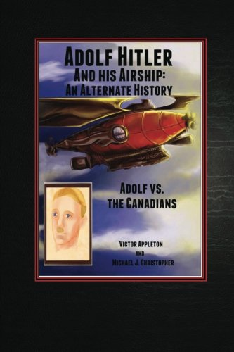 Adolf Hitler and His Airship: An Alternate: II Victor Appleton,