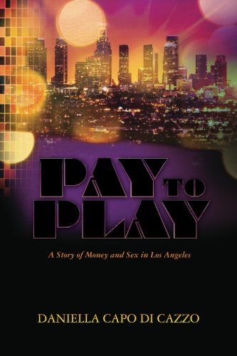 9781480124844: Pay to Play: A Story of Money and Sex in Los Angeles