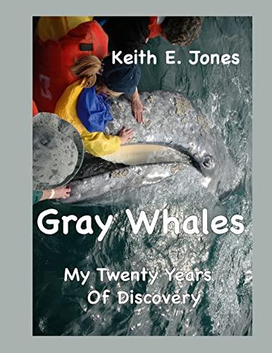 Gray Whales My Twenty Years Of Discovery: Keith E Jones