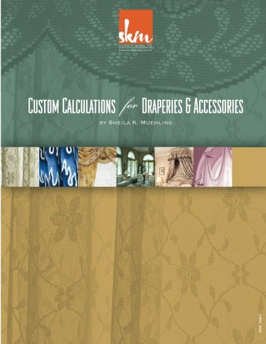 Custom Calculations for Draperies & Accessories (Volume 1): Muehling, Sheila K