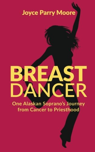 9781480127531: Breast Dancer: One Alaskan Soprano's Journey from Cancer to Priesthood
