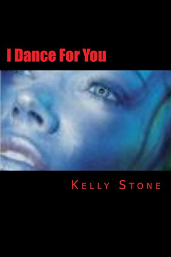 9781480128163: I Dance For You (A Kelly Stone Sequel) (Volume 1)