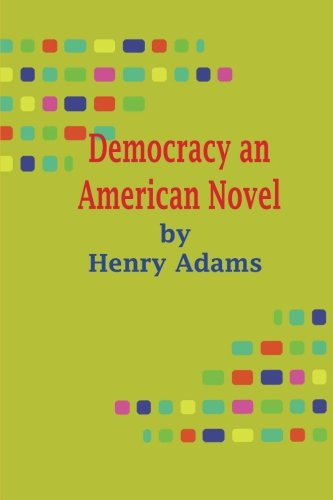 Democracy an American Novel: Henry Adams