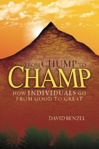 9781480132955: From Chump to Champ: How Individuals Go from Good to Great