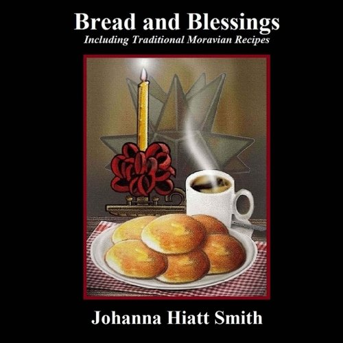 Bread and Blessings : Including Traditional Moravian: Johanna Smith