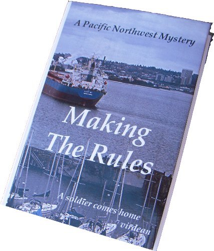 Making The Rules: A Pacific Northwest Mystery--a Soldier Comes Home (Volume 1) [Hardcover] Virdean ...