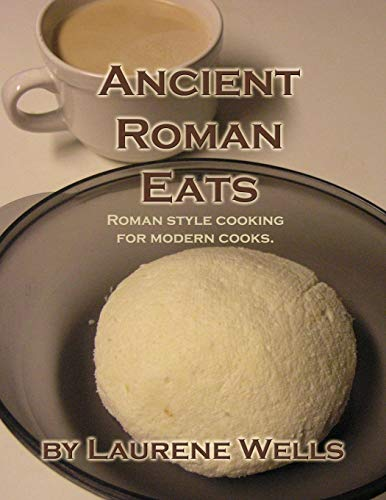 9781480138568: Ancient Roman Eats: Roman Style Cooking for Modern Cooks.