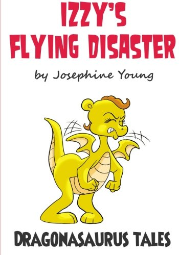 Izzy's Flying Disaster: Dragonasaurus Tales: Young, Josephine