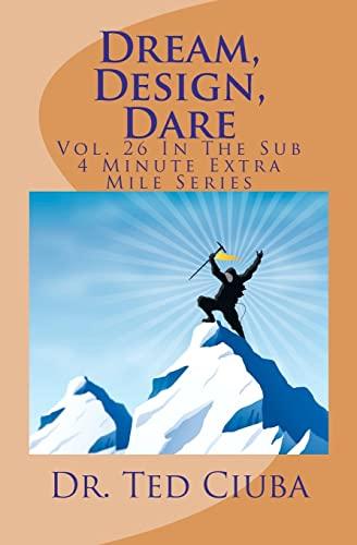 9781480140172: Dream, Design, Dare: Vol. 26 In The Sub 4 Minute Extra Mile Series (Volume 26)