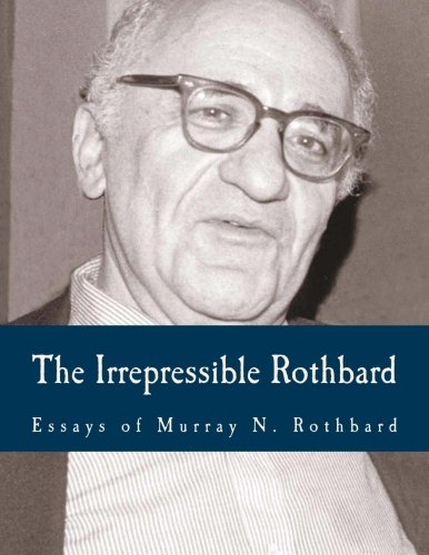 The Irrepressible Rothbard (Large Print Edition): The Rothbard-Rockwell Report, Essays of Murray N. Rothbard (9781480141742) by Murray N. Rothbard
