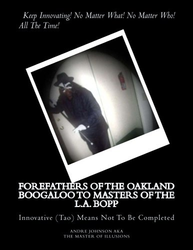 9781480143111: Forefathers of the Oakland Boogaloo to Masters of the L.A. Bopp: Don't Bite The Hand That Fed You (Volume 1)