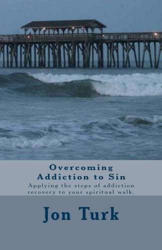 9781480143951: Overcoming Addiction to Sin: Applying the steps of addiction recovery to your spiritual walk.