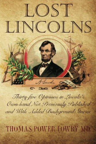 Lost Lincolns: Thirty-Five Opinions in Lincoln's Own: Lowry MD, Thomas