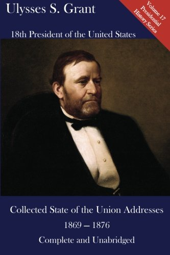 Ulysses S. Grant: Collected State of the Union Addresses 1869 - 1876: Volume 17 of the Mirror Reprints Executive History Series (148014570X) by Grant, Ulysses S.