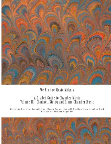 9781480146327: We Are the Music Makers: Volume III: Chamber Music for Clarinet, Violin, Viola, Cello and Piano (We Are the Music Makers: A Graded Guide to Chamber Music)