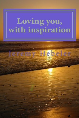Loving You, with Inspiration (Paperback): Jeremy J Hebeler