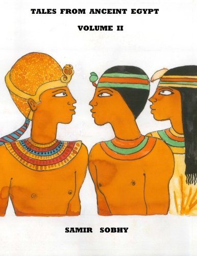 Tales from Anceint Egypt Volume II: The Princess of Bakhtan/The Predestined Prince/King Cheops and ...